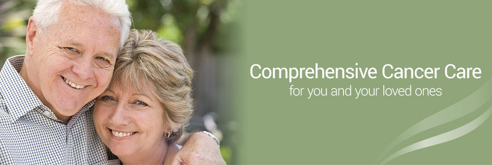 Comprehensive Cancer Care for you and your loved ones